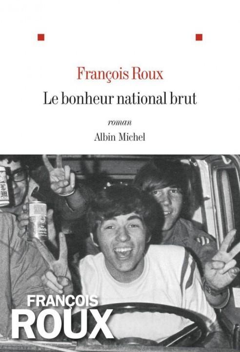 Le Bonheur national brut de François Roux chez Albin Michel