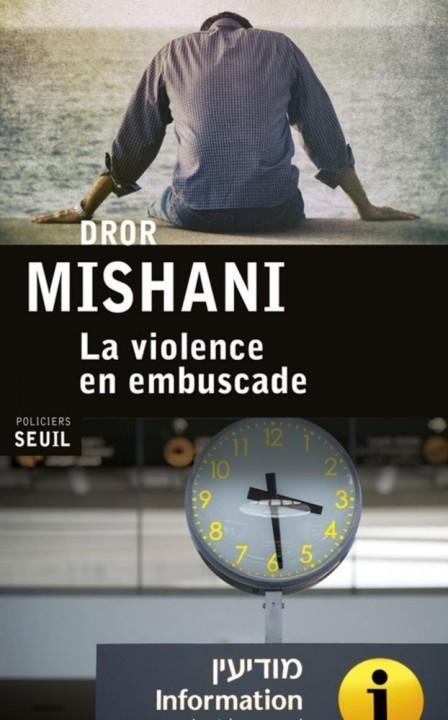 La violence en embuscade de Dror Mishani chez Seuil