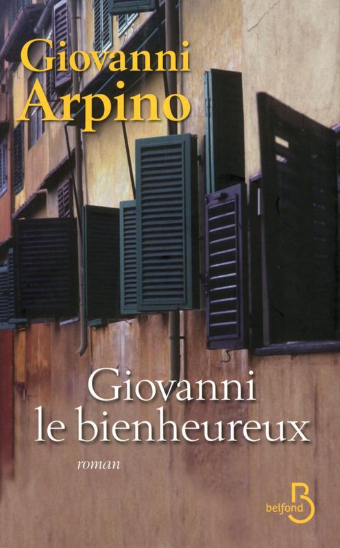 « Giovanni le bienheureux » de Giovanni Arpino, Belfond.