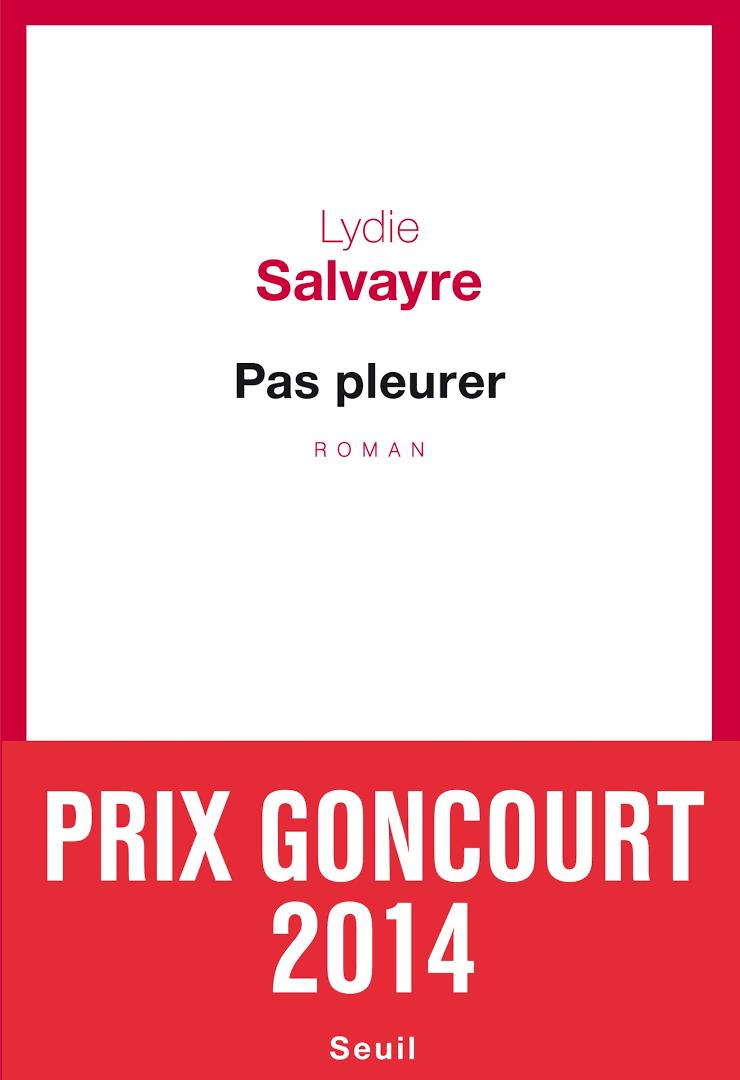 « Pas pleurer » de Lydie Salvayre, Seuil.